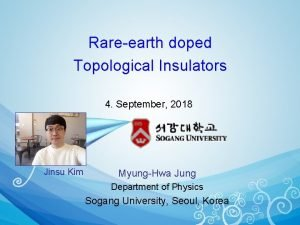 Rareearth doped Topological Insulators 4 September 2018 Jinsu