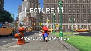 LECTURE 11 Procedural Generation Procedural Generation WHITE NOISE