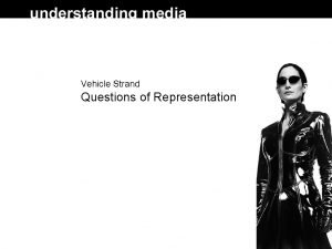 Vehicle Strand Questions of Representation What is a