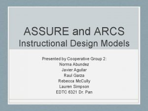 ASSURE and ARCS Instructional Design Models Presented by
