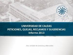 UNIVERSIDAD DE CALDAS PETICIONES QUEJAS RECLAMOS Y SUGERENCIAS