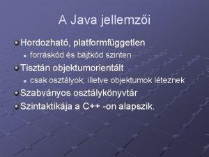 A Java jellemzi Hordozhat platformfggetlen n forrskd s