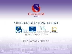 CHEMICK REAKCE V ORGANICK CHEMII Mgr Jaroslav Najbert