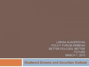 LARISA ALAVERDYAN POLICY FORUM ARMENIA BETTER POLICIES BETTER
