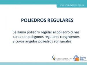 POLIEDROS REGULARES Se llama poliedro regular al poliedro