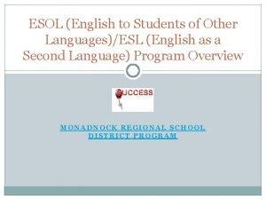 ESOL English to Students of Other LanguagesESL English