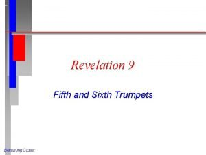 Revelation 9 Fifth and Sixth Trumpets Becoming Closer