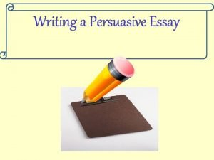 Writing a Persuasive Essay What is a Persuasive