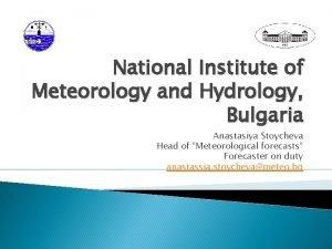 National Institute of Meteorology and Hydrology Bulgaria Anastasiya
