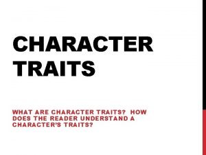 CHARACTER TRAITS WHAT ARE CHARACTER TRAITS HOW DOES
