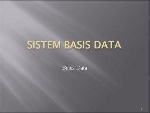 SISTEM BASIS DATA Basis Data 1 TIU Memberikan