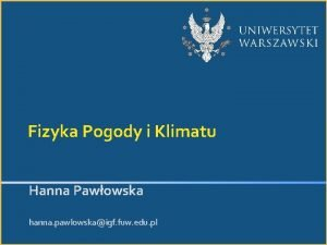 Fizyka Pogody i Klimatu Hanna Pawowska hanna pawlowskaigf