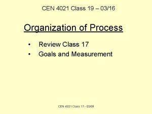 CEN 4021 Class 19 0316 Organization of Process