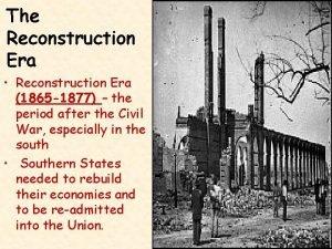 The Reconstruction Era Reconstruction Era 1865 1877 the