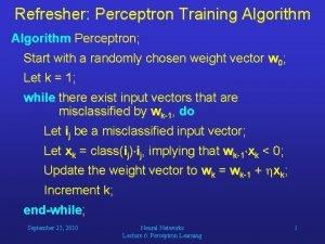 Refresher Perceptron Training Algorithm Perceptron Start with a