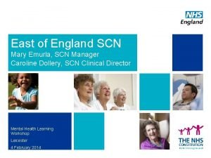 East of England SCN Mary Emurla SCN Manager