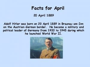 Facts for April 20 April 1889 Adolf Hitler