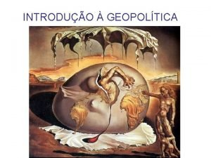 INTRODUO GEOPOLTICA Geografia Poltica Ramo da Geografia especializado