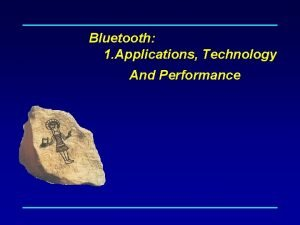 Bluetooth 1 Applications Technology And Performance Bluetooth A