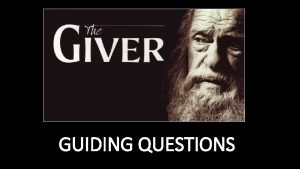 GUIDING QUESTIONS The Giver GUIDING QUESTIONS CHAPTER 1