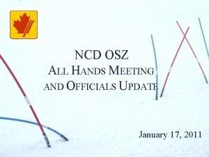 NCD OSZ ALL HANDS MEETING AND OFFICIALS UPDATE