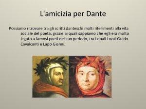 Lamicizia per Dante Possiamo ritrovare tra gli scritti