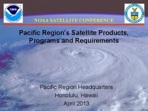 NOAA SATELLITE CONFERENCE Pacific Regions Satellite Products Programs