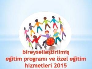 bireyselletirilmi eitim program ve zel eitim hizmetleri 2015