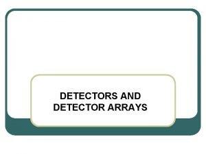 DETECTORS AND DETECTOR ARRAYS Xenon Detectors l Xenon