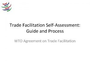 Trade Facilitation SelfAssessment Guide and Process WTO Agreement