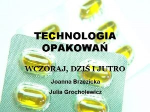 TECHNOLOGIA OPAKOWA WCZORAJ DZI I JUTRO Joanna Brzezicka