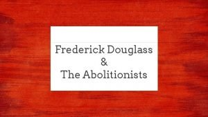 Frederick Douglass The Abolitionists Frederick Douglass Reading Schedule
