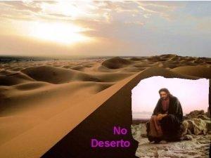 No Deserto Estamos no incio da QUARESMA Quaresma