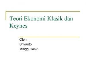 Teori Ekonomi Klasik dan Keynes Oleh Sriyanto Minggu