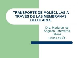 TRANSPORTE DE MOLCULAS A TRAVS DE LAS MEMBRANAS