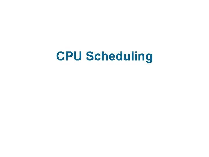CPU Scheduling CPU Scheduling n Basic Concepts n