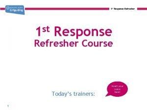 1 st Response Refresher st 1 Response Refresher