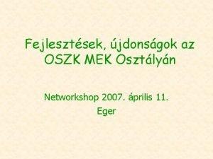 Fejlesztsek jdonsgok az OSZK MEK Osztlyn Networkshop 2007