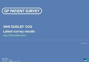 NHS DUDLEY CCG Latest survey results July 2019