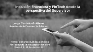 Inclusin financiera y Fin Tech desde la perspectiva