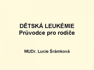 DTSK LEUKMIE Prvodce pro rodie MUDr Lucie rmkov