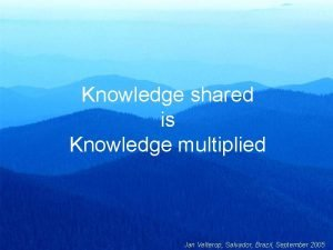 Knowledge shared is Knowledge multiplied Jan Velterop Salvador