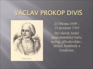 VCLAV PROKOP DIVI 26 Bezna 1698 25 prosince