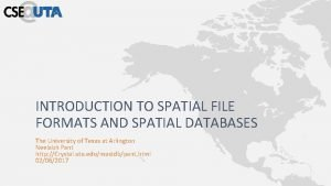 INTRODUCTION TO SPATIAL FILE FORMATS AND SPATIAL DATABASES
