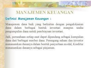 MANAJEMEN KEUANGAN Definisi Manajemen Keuangan Manajemen dana baik