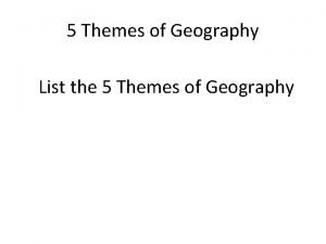 5 Themes of Geography List the 5 Themes