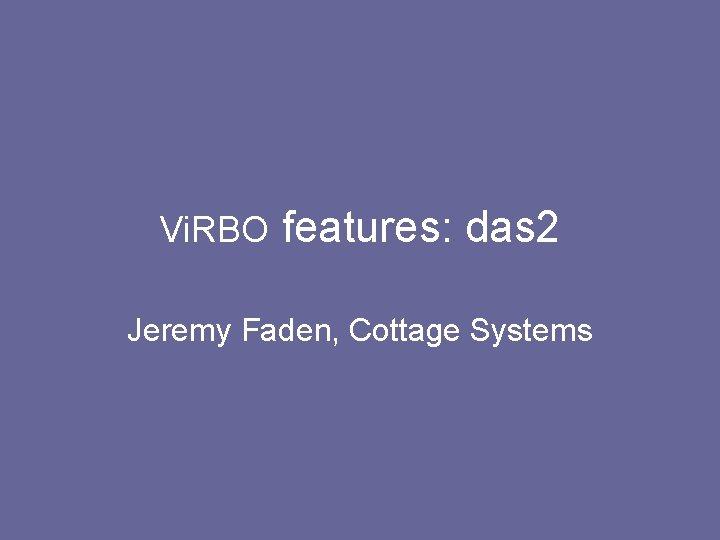 Vi RBO features das 2 Jeremy Faden Cottage