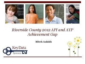 Riverside County 2012 API and AYP Achievement Gap