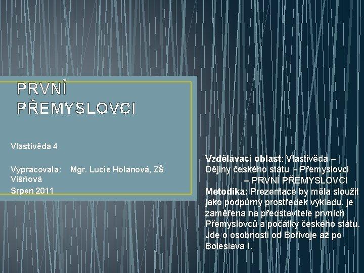 PRVN PEMYSLOVCI Vlastivda 4 Vypracovala Mgr Lucie Holanov