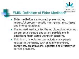 EMIN Definition of Elder Mediation n Elder mediation